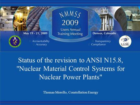Status of the revision to ANSI N15.8, Nuclear Material Control Systems for Nuclear Power Plants Thomas Morello, Constellation Energy.