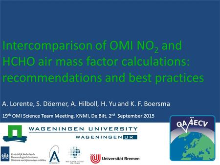 Intercomparison of OMI NO 2 and HCHO air mass factor calculations: recommendations and best practices A. Lorente, S. Döerner, A. Hilboll, H. Yu and K.