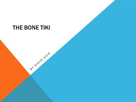 THE BONE TIKI BY DAVID HAIR. MATIU Matiu is the main character in the book: The Bone Tiki, Matiu (Mat for short) Goes to his nanny's funeral, while he.
