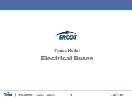 – 1Texas Nodal Texas Nodal Electrical Buses – 2Texas Nodal Electrical Bus Definition as Proposed in NPRR 63 Electrical Bus A physical transmission element.