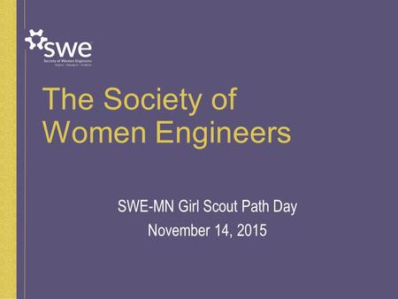 The Society of Women Engineers SWE-MN Girl Scout Path Day November 14, 2015.