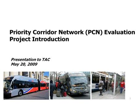 1 Presentation to TAC May 20, 2009 Priority Corridor Network (PCN) Evaluation Project Introduction.