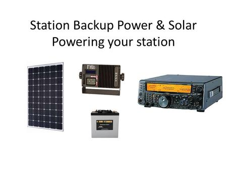 Station Backup Power & Solar Powering your station.
