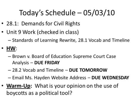 Today's Schedule – 05/03/10 28.1: Demands for Civil Rights Unit 9 Work (checked in class) – Standards of Learning Rewrite, 28.1 Vocab and Timeline HW: