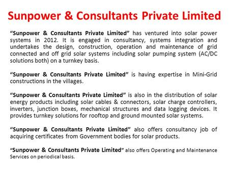"Sunpower & Consultants Private Limited ""Sunpower & Consultants Private Limited"" has ventured into solar power systems in 2012. It is engaged in consultancy,"