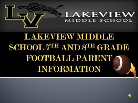 Each parent should have received a parent packet with: 1) Practice schedule 2) Game schedule 3) Game day schedule 4) Contact information 5) Lakeview.