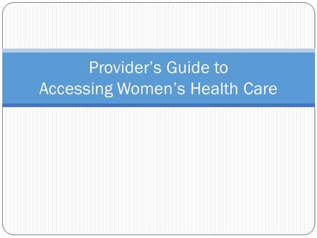 Provider's Guide to Accessing Women's Health Care.