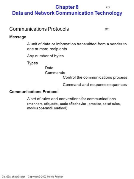 Cis303a_chapt08.ppt Copyright© 2002 Morris Fulcher Chapter 8 Data and Network Communication Technology Communications Protocols Message A unit of data.