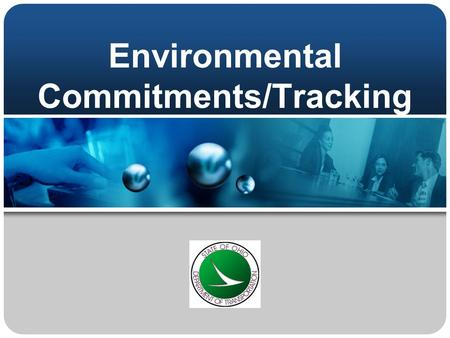 Environmental Commitments/Tracking. Environmental Commitments Federal Agencies Shall –Use all practicable means consistent with the requirements of.