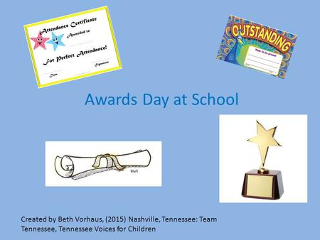 Awards Day at School Created by Beth Vorhaus, (2015) Nashville, Tennessee: Team Tennessee, Tennessee Voices for Children.