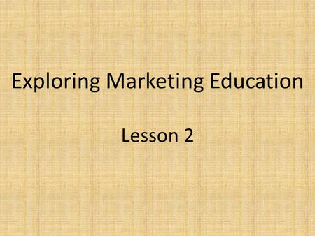 Exploring Marketing Education Lesson 2. 7 Functions of Marketing Financing Information Management Distribution Product Management Pricing Promotion Selling.