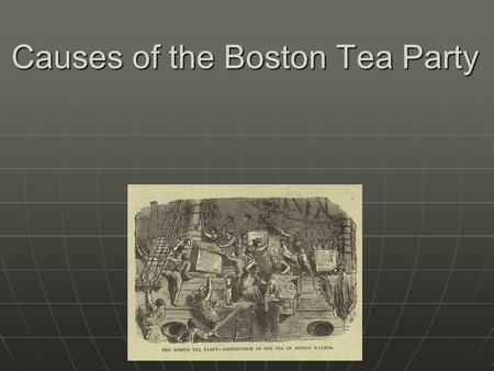 Causes of the Boston Tea Party. What is the Boston Tea Party? December 17, 1773 December 17, 1773 150 Men dumped 342 chests of tea into Boston Harbor.