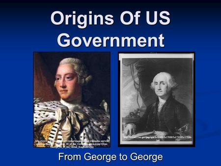 Origins Of US Government From George to George