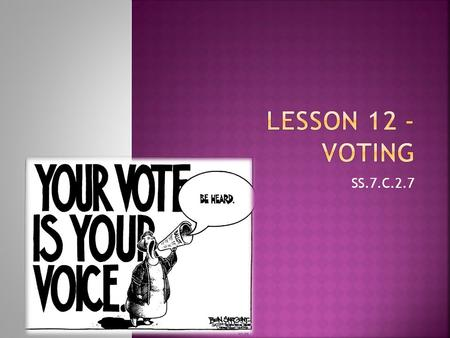SS.7.C.2.7. Overview  In this lesson, students will understand the process by which we elect our public officials. Students will understand the importance.