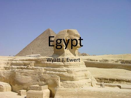 Egypt Wyatt J. Ewert. Geography Climate: (Desert) Hot, dry climate. Moderate winters. Location: Northern Africa, between Libya and Gaza Strip, borders.