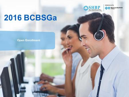 1 2016 BCBSGa Open Enrollment. 22 Agenda  What's new in 2016?  BCBSGa Plan Options and Benefits  Personal Health Programs  Online Tools  Questions.