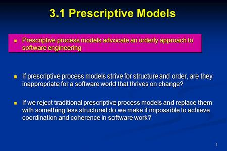 3.1 Prescriptive Models Prescriptive process models advocate an orderly approach to software engineering If prescriptive process models strive for structure.
