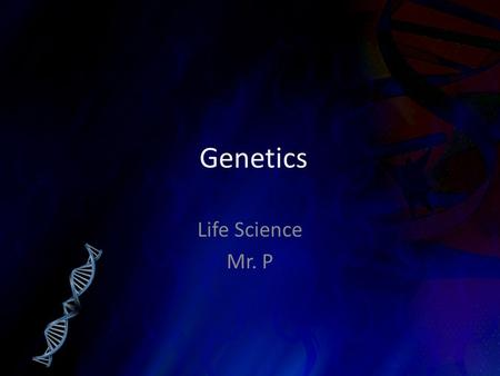 Genetics Life Science Mr. P. Remember This can be one of the most difficult topics we cover because it is almost all new to you.