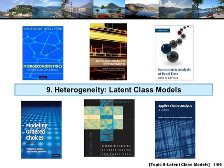 [Topic 9-Latent Class Models] 1/66 9. Heterogeneity: Latent Class Models.