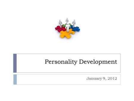 Personality Development January 9, 2012. Personality  Group of behavioral and emotional traits that distinguishes an individual.