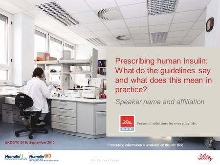 Company Confidential © 2012 Eli Lilly and Company Prescribing human insulin: What do the guidelines say and what does this mean in practice? Speaker name.