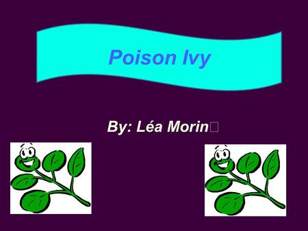 By: Léa Morin ★ Poison Ivy. History of the plant.