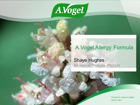 A.Vogel Allergy Formula Shaye Hughes SA Natural Products (Pty) Ltd Pioneer in Natural Health Since 1923.