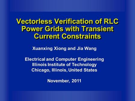 Xuanxing Xiong and Jia Wang Electrical and Computer Engineering Illinois Institute of Technology Chicago, Illinois, United States November, 2011 Vectorless.