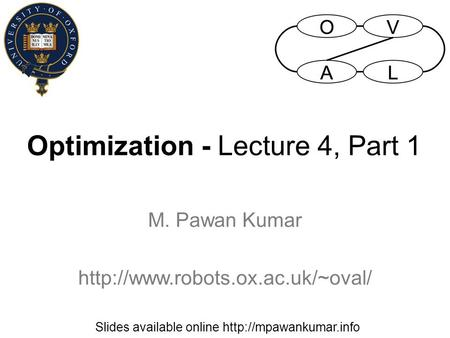 Optimization - Lecture 4, Part 1 M. Pawan Kumar  Slides available online