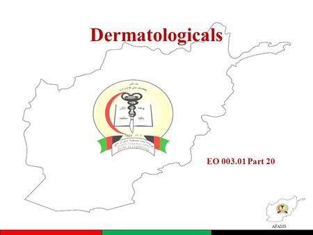 AFAMS Dermatologicals EO 003.01 Part 20. AFAMS Overview of Lesson (Insert Dari) Antifungals for dermatologic use Emollients and protectives Antipuretics.