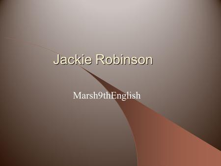 Jackie Robinson Marsh9thEnglish. Background January 31, 1919 Born in Cairo, Georgia Parents: Mallie and Jerry Fifth and last child Father left family.