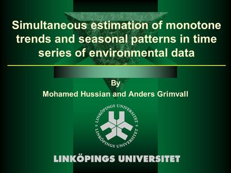 Simultaneous estimation of monotone trends and seasonal patterns in time series of environmental data By Mohamed Hussian and Anders Grimvall.
