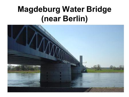 Magdeburg Water Bridge (near Berlin). The giant kilometer-long Magdeburg Water Bridge, completed in October 2003, connects two important German shipping.