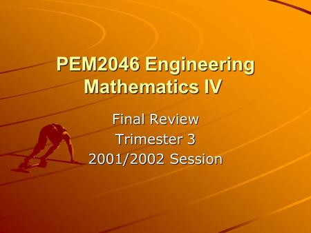 PEM2046 Engineering Mathematics IV PEM2046 Engineering Mathematics IV Final Review Trimester 3 2001/2002 Session.