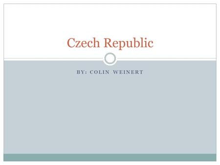 BY: COLIN WEINERT Czech Republic. Geography They have the Elbe River.