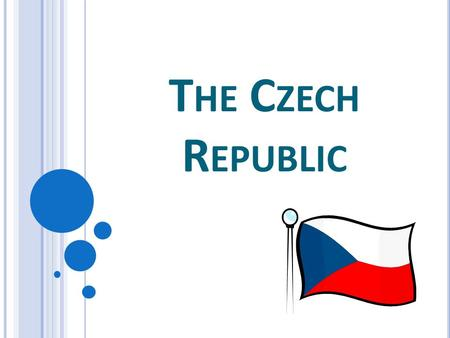 T HE C ZECH R EPUBLIC. B ASIC INFORMATION Capital city: Prague Area: 78 867 m 2 Population: 10 532 770 inhabitans Density of population: 133 inhabitans.