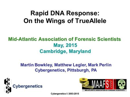 Rapid DNA Response: On the Wings of TrueAllele Mid-Atlantic Association of Forensic Scientists May, 2015 Cambridge, Maryland Martin Bowkley, Matthew Legler,