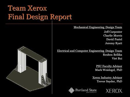 Team Xerox Final Design Report Mechanical Engineering Design Team Jeff Carpenter Charlie Morris David Postel Jeremy Ryatt Electrical and Computer Engineering.