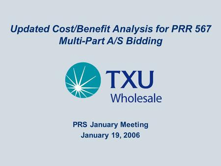 Updated Cost/Benefit Analysis for PRR 567 Multi-Part A/S Bidding PRS January Meeting January 19, 2006.