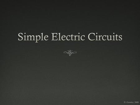 Simple Electric Circuits  To know how to set up simple electric circuits, and represent these using symbols and explain the energy transfers taking place.