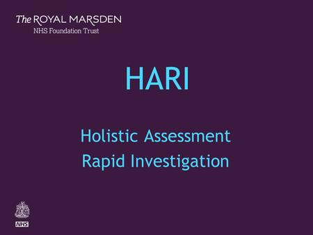 The Royal Marsden HARI Holistic Assessment Rapid Investigation.