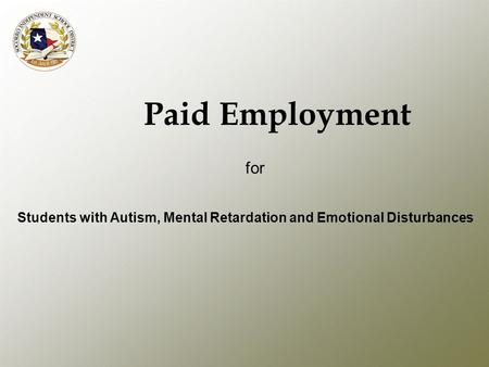 Paid Employment for Students with Autism, Mental Retardation and Emotional Disturbances.