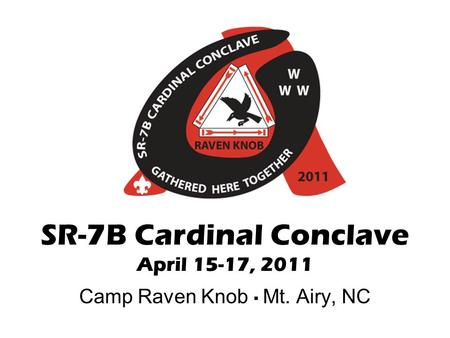 Camp Raven Knob ▪ Mt. Airy, NC SR-7B Cardinal Conclave April 15-17, 2011.
