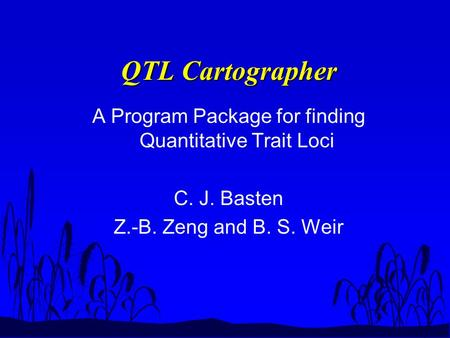 QTL Cartographer A Program Package for finding Quantitative Trait Loci C. J. Basten Z.-B. Zeng and B. S. Weir.