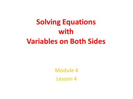 Solving Equations with Variables on Both Sides Module 4 Lesson 4.