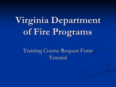 Virginia Department of Fire Programs Training Course Request Form Tutorial.