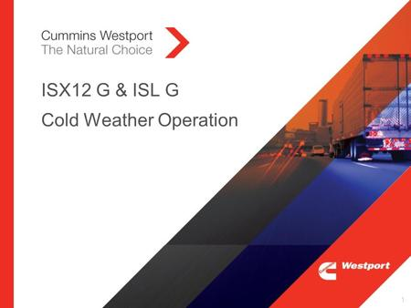 ISX12 G & ISL G Cold Weather Operation 1. ISX12 G and ISL G Cold Weather Operation  Cold weather affects CEGR SI natural gas engines differently compared.