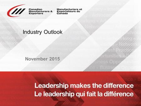 Www.cme-mec.ca Industry Outlook November 2015. www.cme-mec.ca Manufacturing Matters in Canada  A $620 billion industry  12% of GDP (18% in 2004)  1.7.