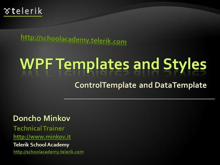 ControlTemplate and DataTemplate Doncho Minkov Telerik School Academy  Technical Trainer