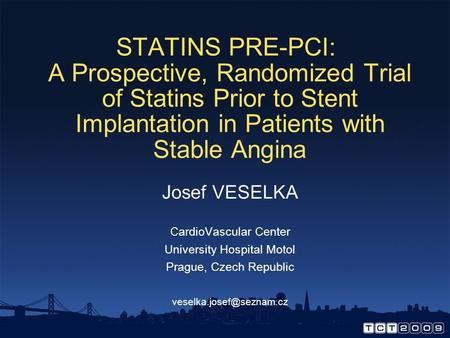 STATINS PRE-PCI: A Prospective, Randomized Trial of Statins Prior to Stent Implantation in Patients with Stable Angina Josef VESELKA CardioVascular Center.